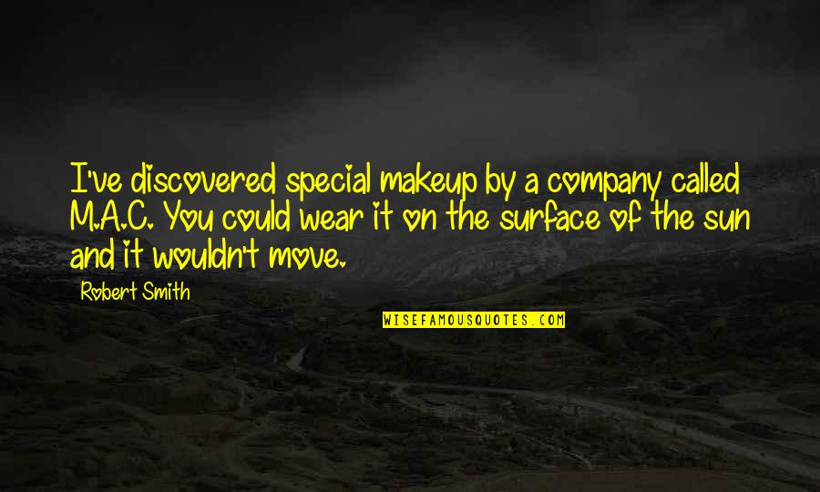 Discreet Miss You Quotes By Robert Smith: I've discovered special makeup by a company called