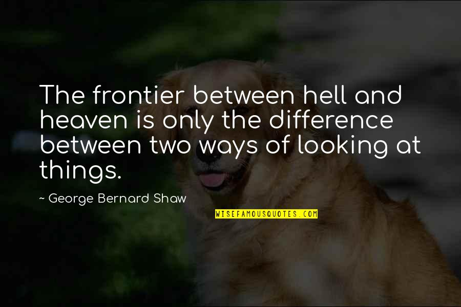 Discruption Quotes By George Bernard Shaw: The frontier between hell and heaven is only