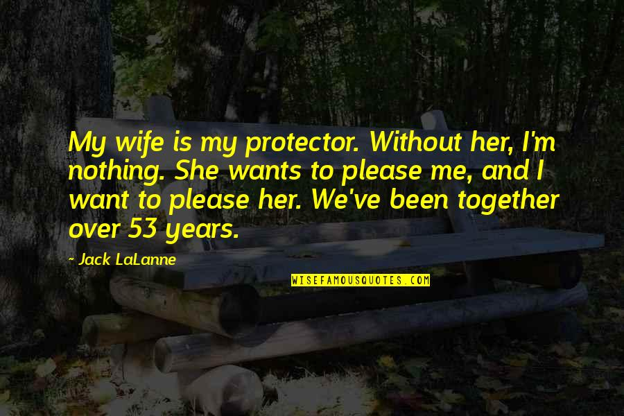 Discruption Quotes By Jack LaLanne: My wife is my protector. Without her, I'm