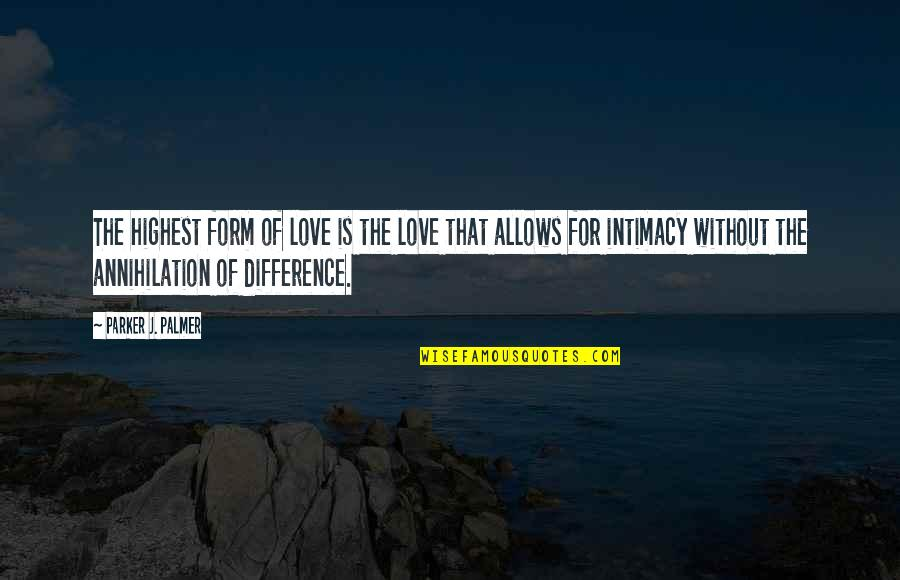 Discruption Quotes By Parker J. Palmer: The highest form of love is the love