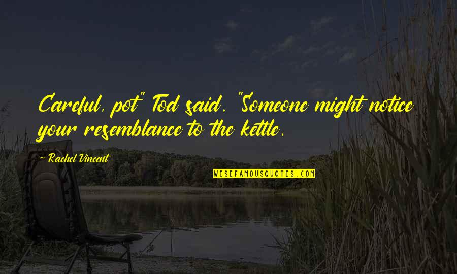 """Discruption Quotes By Rachel Vincent: Careful, pot"""" Tod said. """"Someone might notice your"""