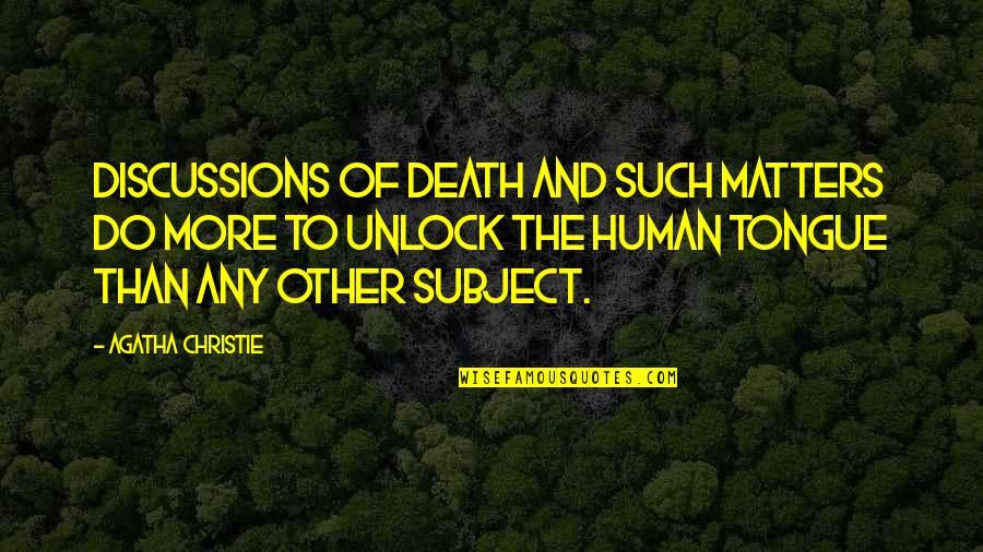 Discussions Quotes By Agatha Christie: Discussions of death and such matters do more
