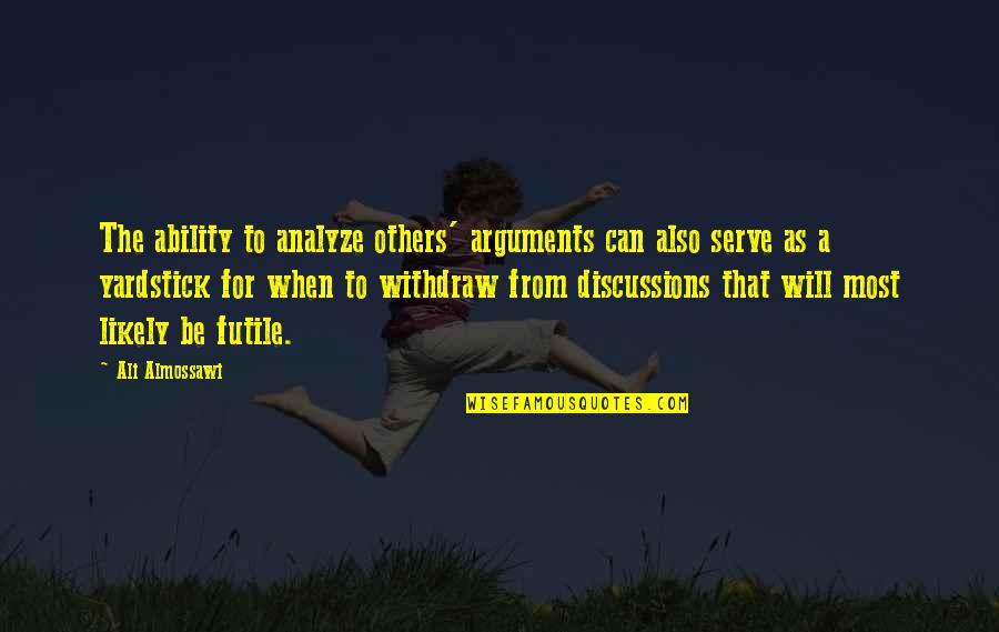 Discussions Quotes By Ali Almossawi: The ability to analyze others' arguments can also