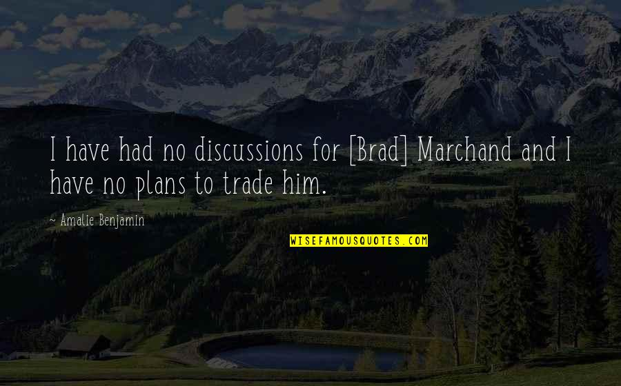 Discussions Quotes By Amalie Benjamin: I have had no discussions for [Brad] Marchand