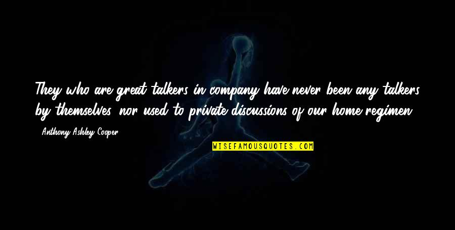 Discussions Quotes By Anthony Ashley Cooper: They who are great talkers in company have