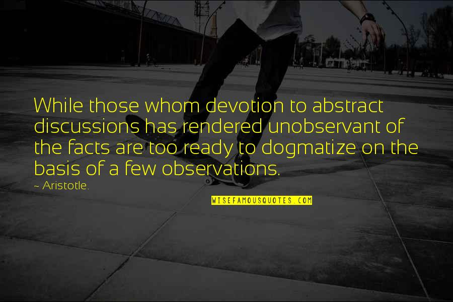 Discussions Quotes By Aristotle.: While those whom devotion to abstract discussions has