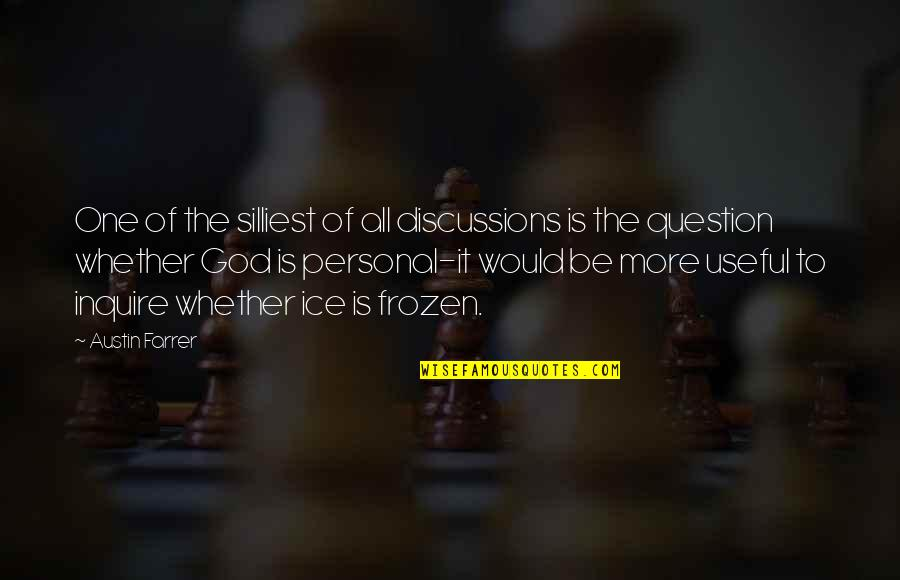 Discussions Quotes By Austin Farrer: One of the silliest of all discussions is