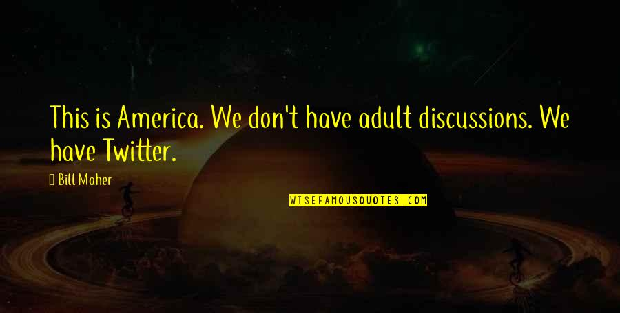 Discussions Quotes By Bill Maher: This is America. We don't have adult discussions.