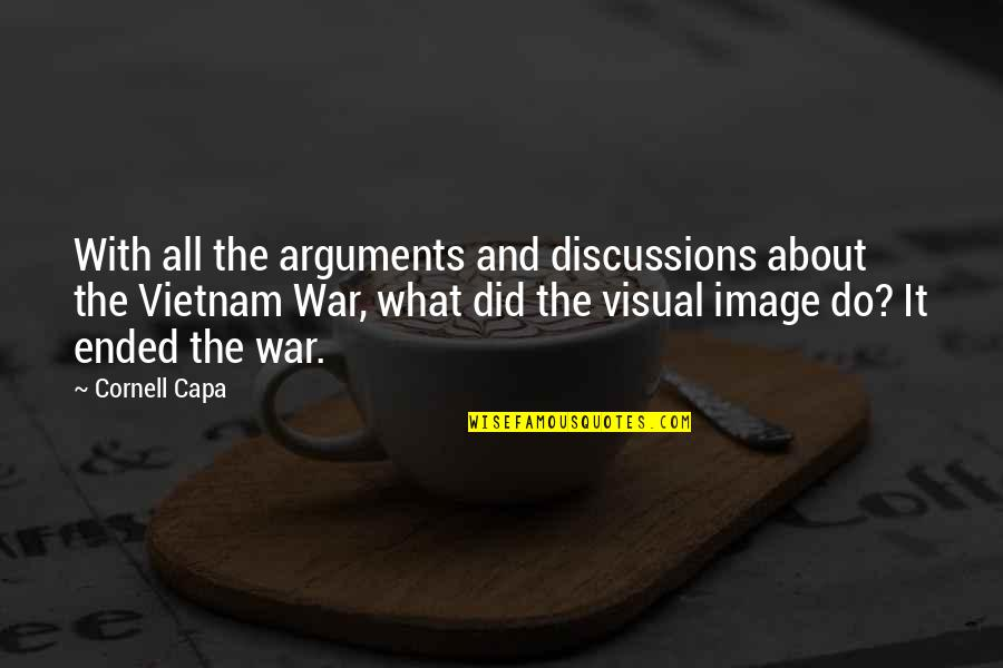 Discussions Quotes By Cornell Capa: With all the arguments and discussions about the