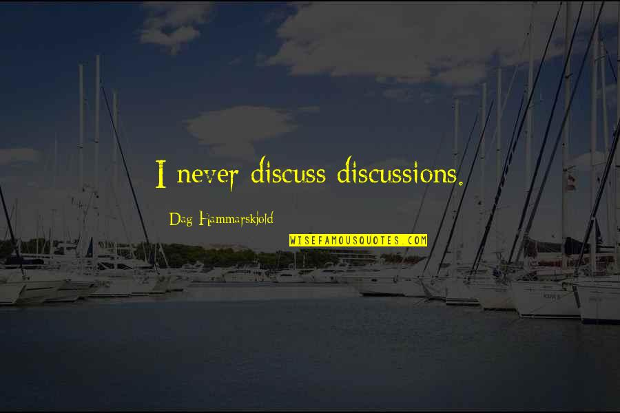 Discussions Quotes By Dag Hammarskjold: I never discuss discussions.
