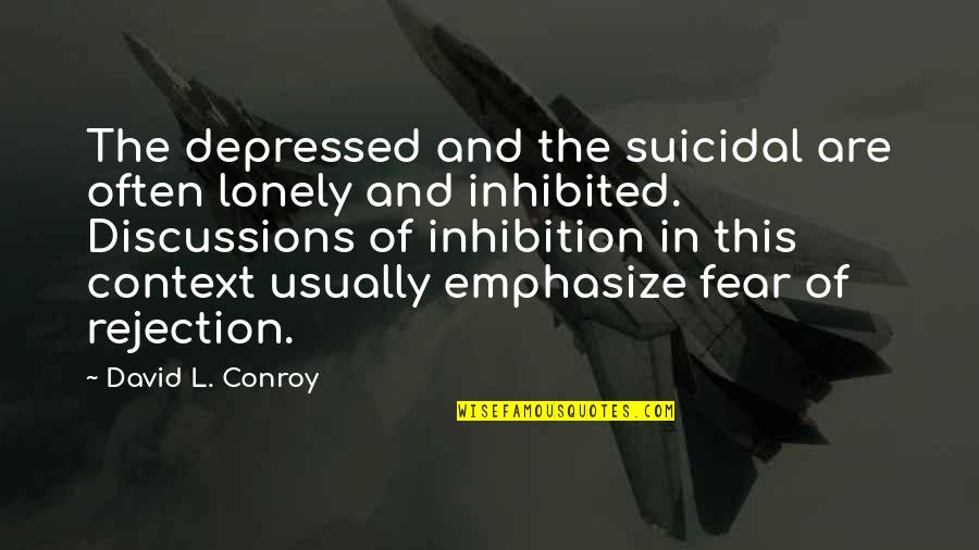 Discussions Quotes By David L. Conroy: The depressed and the suicidal are often lonely