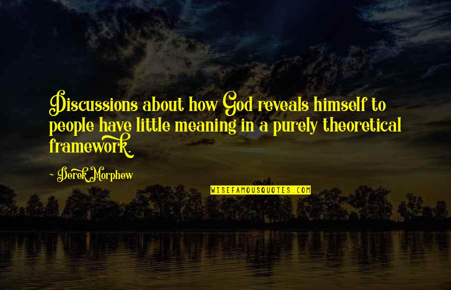 Discussions Quotes By Derek Morphew: Discussions about how God reveals himself to people