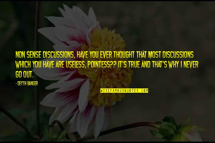 Discussions Quotes By Deyth Banger: Non sense discussions, have you ever thought that