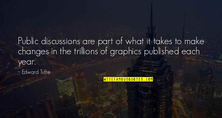 Discussions Quotes By Edward Tufte: Public discussions are part of what it takes
