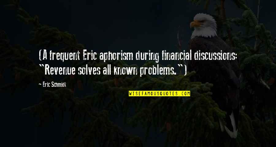 "Discussions Quotes By Eric Schmidt: (A frequent Eric aphorism during financial discussions: ""Revenue"