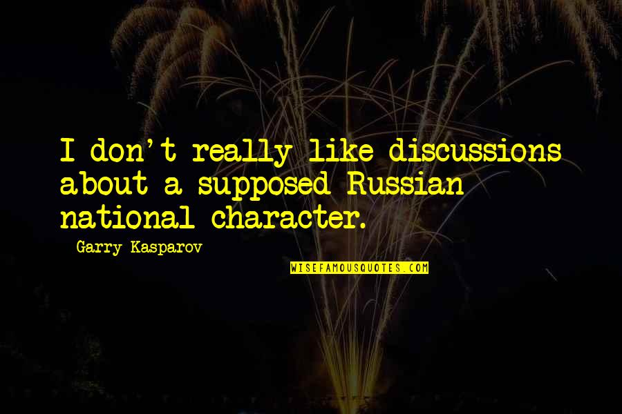 Discussions Quotes By Garry Kasparov: I don't really like discussions about a supposed