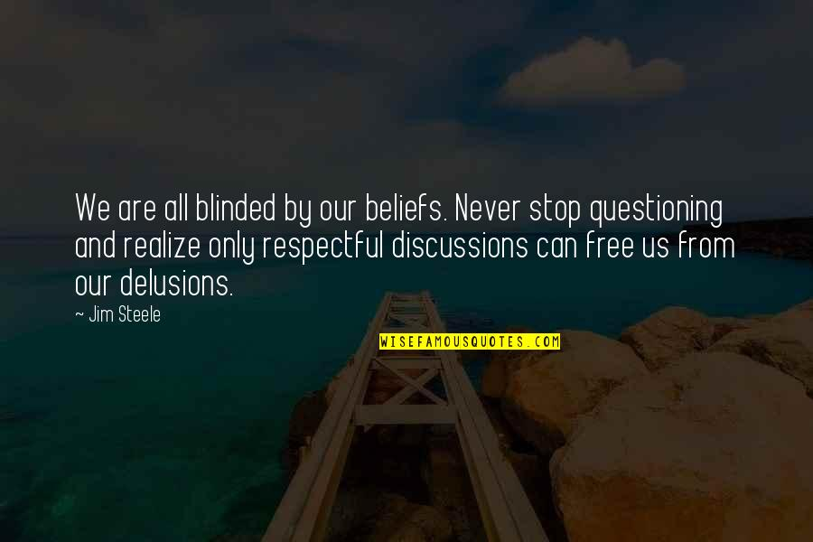 Discussions Quotes By Jim Steele: We are all blinded by our beliefs. Never