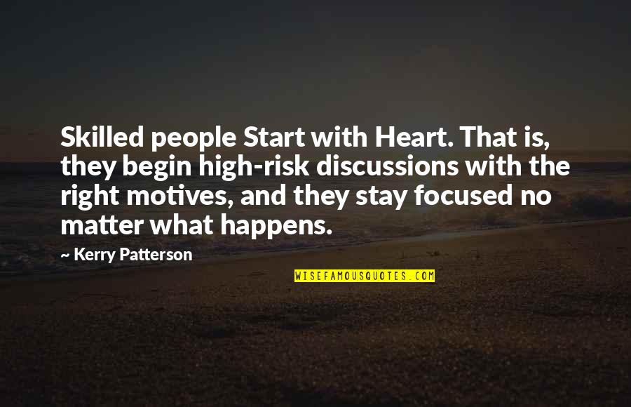 Discussions Quotes By Kerry Patterson: Skilled people Start with Heart. That is, they