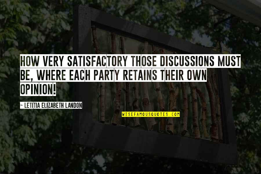 Discussions Quotes By Letitia Elizabeth Landon: How very satisfactory those discussions must be, where