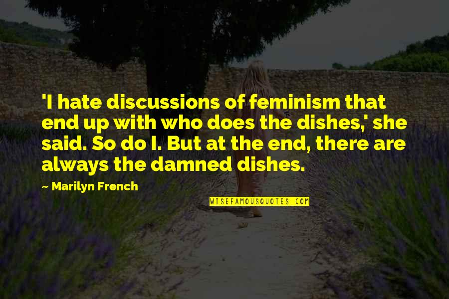 Discussions Quotes By Marilyn French: 'I hate discussions of feminism that end up