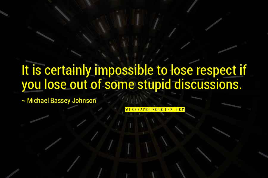 Discussions Quotes By Michael Bassey Johnson: It is certainly impossible to lose respect if