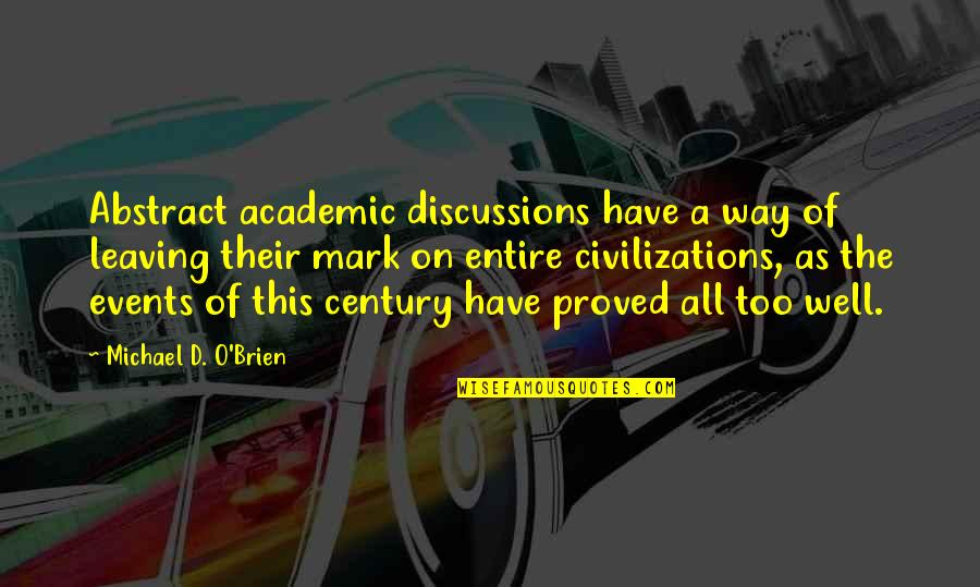 Discussions Quotes By Michael D. O'Brien: Abstract academic discussions have a way of leaving