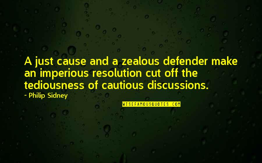 Discussions Quotes By Philip Sidney: A just cause and a zealous defender make