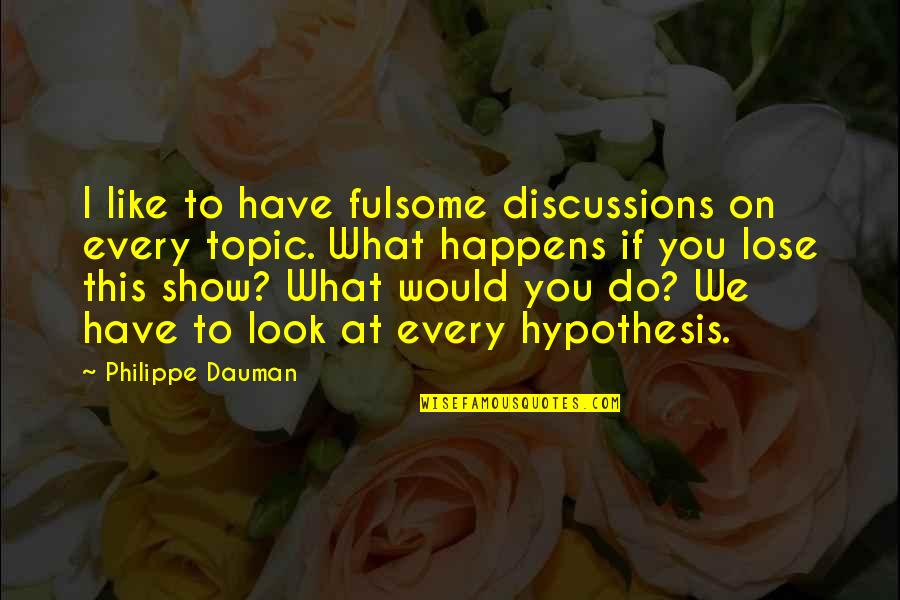 Discussions Quotes By Philippe Dauman: I like to have fulsome discussions on every