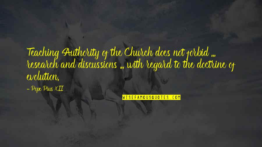 Discussions Quotes By Pope Pius XII: Teaching Authority of the Church does not forbid