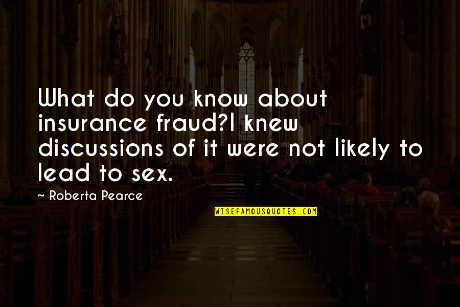Discussions Quotes By Roberta Pearce: What do you know about insurance fraud?I knew