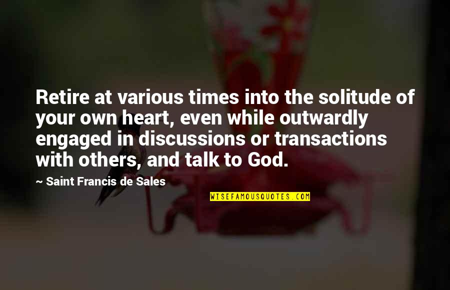 Discussions Quotes By Saint Francis De Sales: Retire at various times into the solitude of