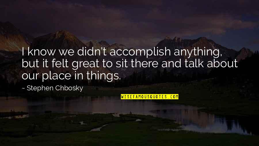 Discussions Quotes By Stephen Chbosky: I know we didn't accomplish anything, but it