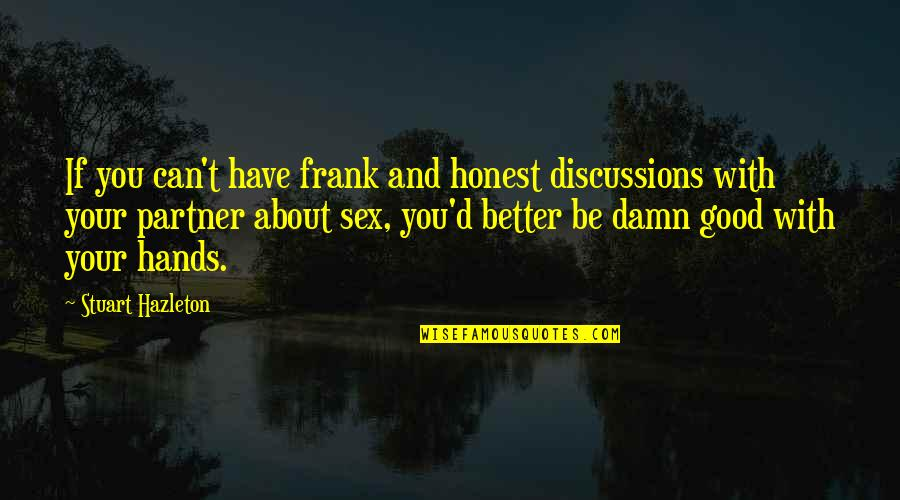 Discussions Quotes By Stuart Hazleton: If you can't have frank and honest discussions