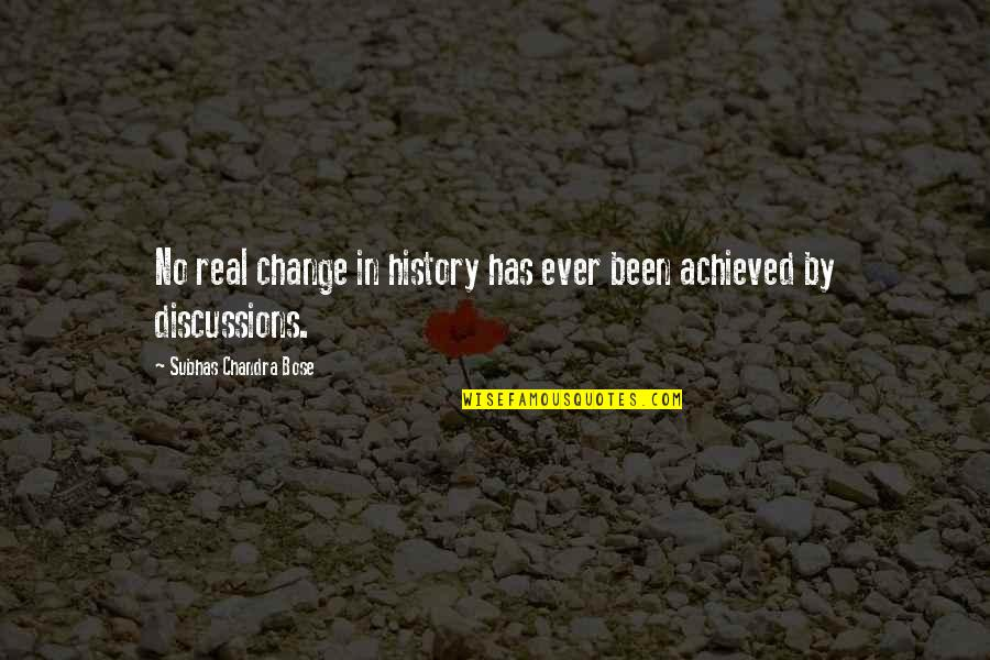 Discussions Quotes By Subhas Chandra Bose: No real change in history has ever been