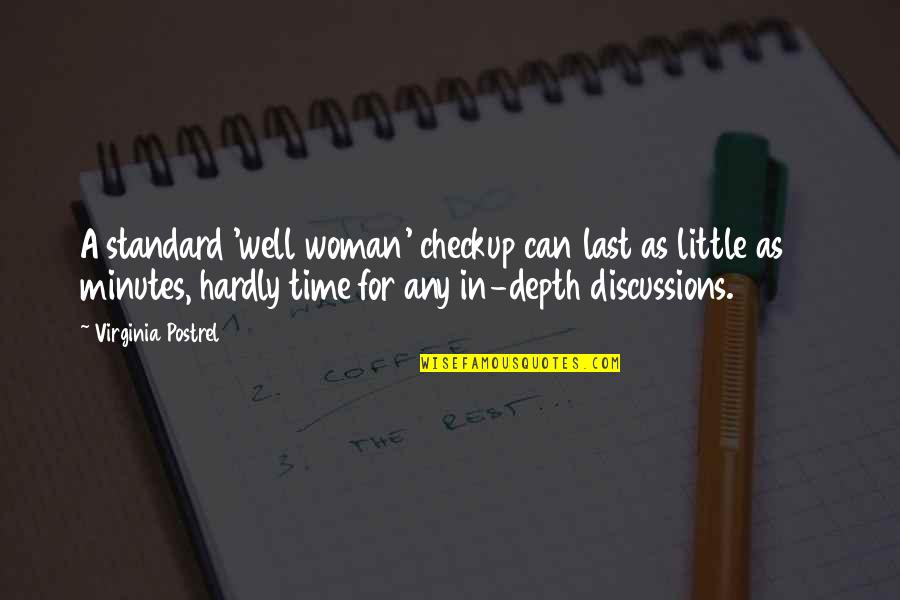 Discussions Quotes By Virginia Postrel: A standard 'well woman' checkup can last as