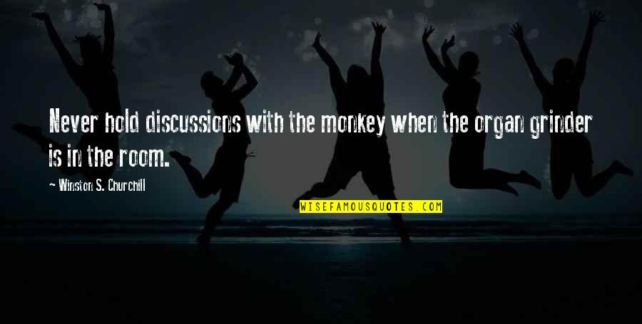 Discussions Quotes By Winston S. Churchill: Never hold discussions with the monkey when the