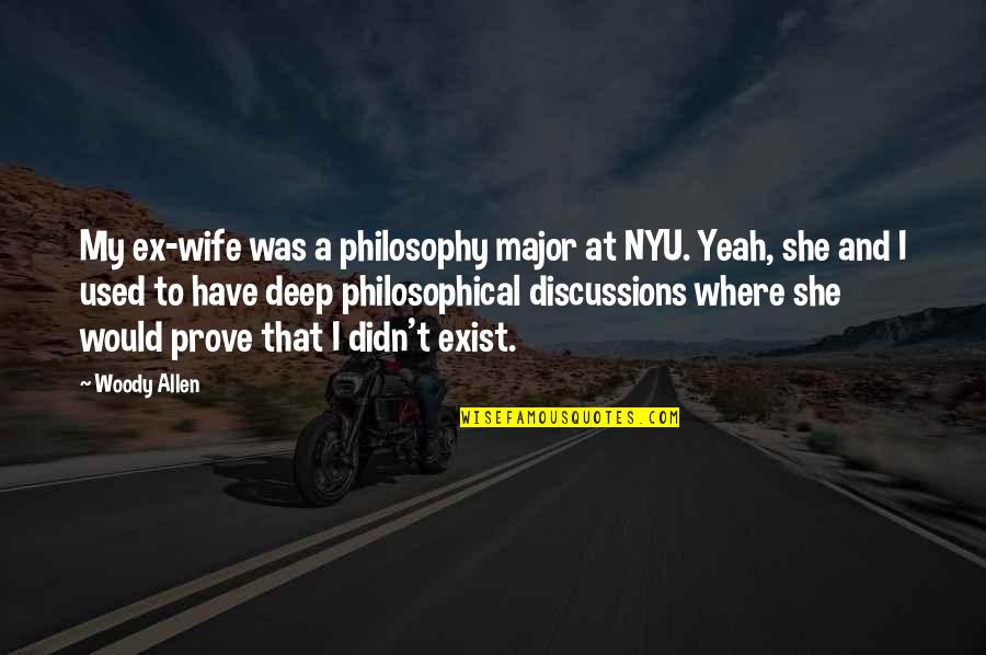 Discussions Quotes By Woody Allen: My ex-wife was a philosophy major at NYU.