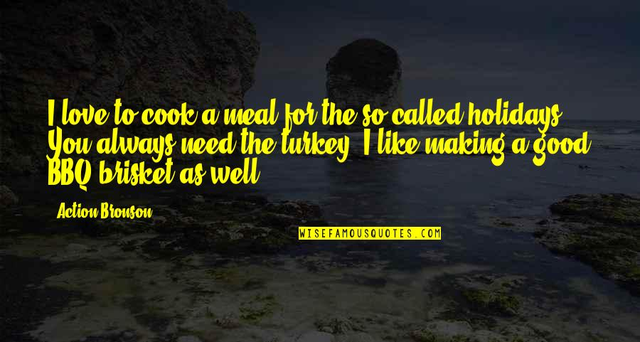Discworld Carrot Quotes By Action Bronson: I love to cook a meal for the