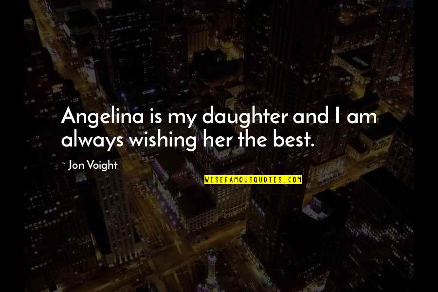 Discworld Carrot Quotes By Jon Voight: Angelina is my daughter and I am always