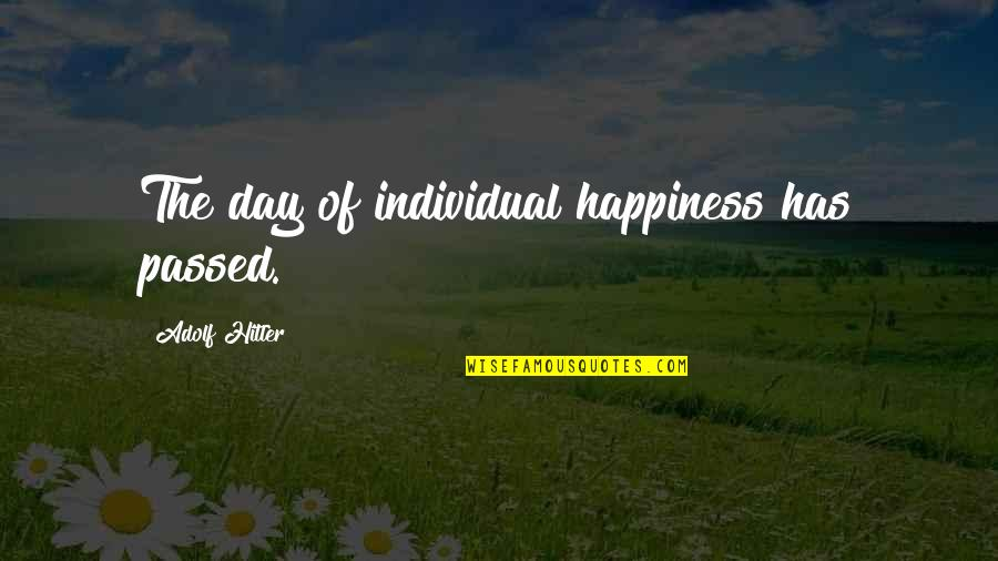 Disdained Quotes By Adolf Hitler: The day of individual happiness has passed.