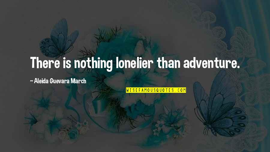 Disdained Quotes By Aleida Guevara March: There is nothing lonelier than adventure.