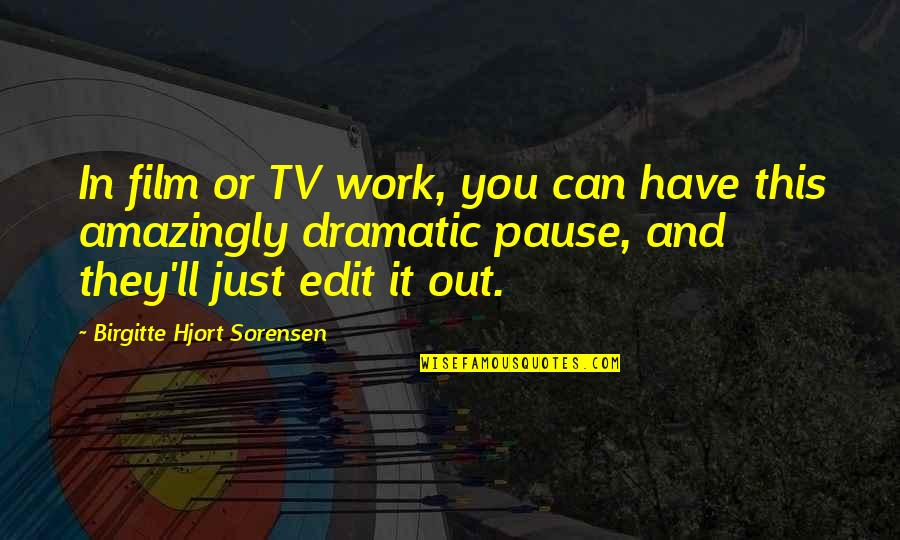 Disdained Quotes By Birgitte Hjort Sorensen: In film or TV work, you can have