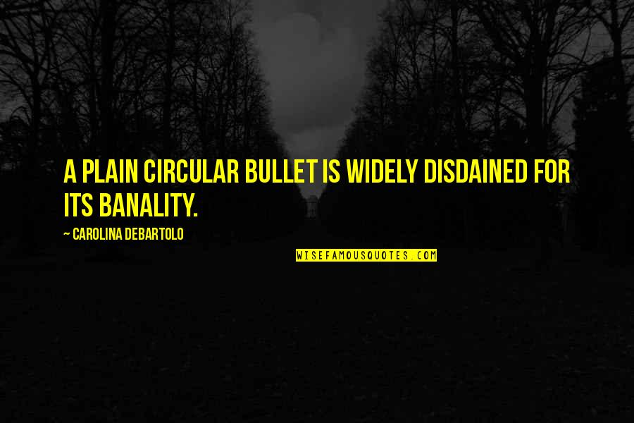 Disdained Quotes By Carolina DeBartolo: A plain circular bullet is widely disdained for