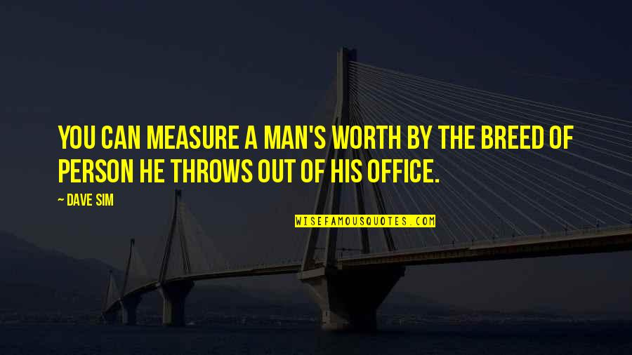 Disdained Quotes By Dave Sim: You can measure a man's worth by the