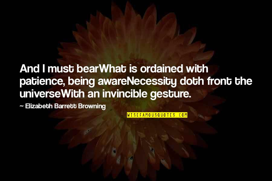 Disdained Quotes By Elizabeth Barrett Browning: And I must bearWhat is ordained with patience,