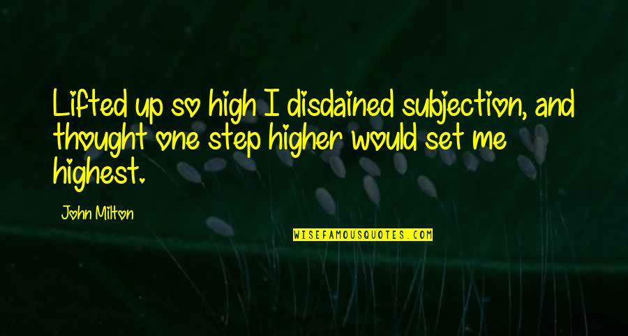 Disdained Quotes By John Milton: Lifted up so high I disdained subjection, and