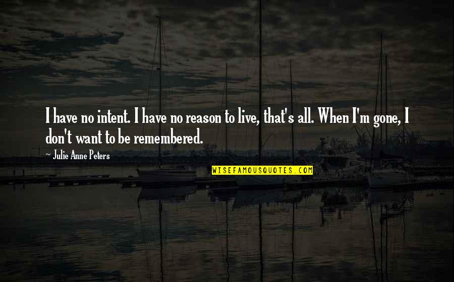 Disdained Quotes By Julie Anne Peters: I have no intent. I have no reason