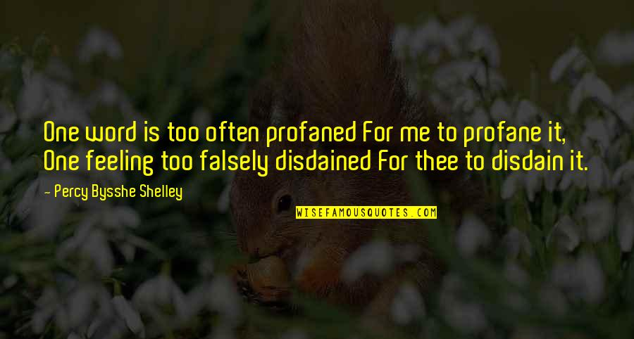 Disdained Quotes By Percy Bysshe Shelley: One word is too often profaned For me
