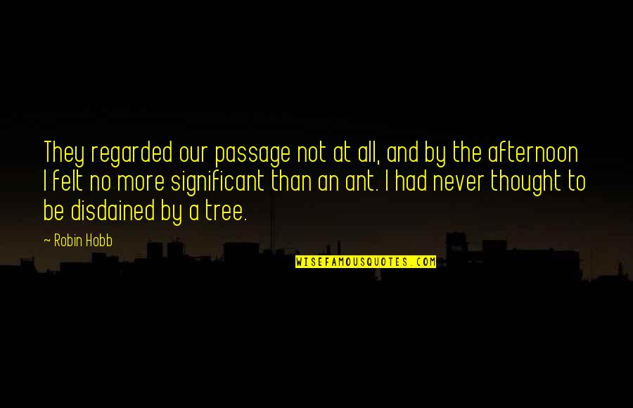 Disdained Quotes By Robin Hobb: They regarded our passage not at all, and
