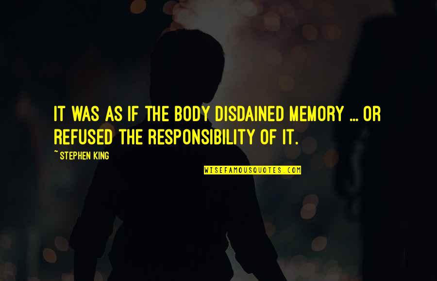 Disdained Quotes By Stephen King: It was as if the body disdained memory